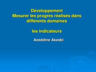 Développement  Mesurer les progrès réalisés dans différents domaines les indicateurs
