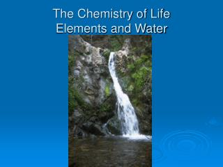 The Chemistry of Life Elements and Water