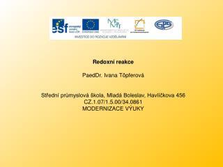 Redoxní reakce PaedDr. Ivana Töpferová  Střední průmyslová škola, Mladá Boleslav, Havlíčkova 456