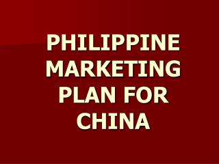 PHILIPPINE MARKETING PLAN FOR CHINA