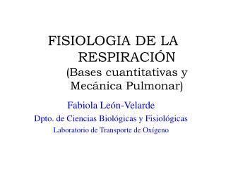 FISIOLOGIA DE LA RESPIRACIÓN (Bases cuantitativas y Mecánica Pulmonar)