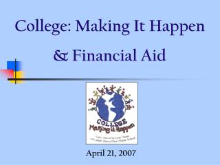 College: Making It Happen  & Financial Aid