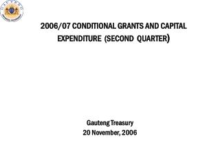 2006/07 CONDITIONAL GRANTS AND CAPITAL EXPENDITURE  (SECOND  QUARTER )