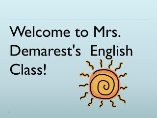 Welcome to Mrs. Demarest's  English Class!