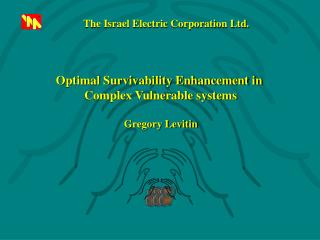 Optimal Survivability Enhancement in  Complex Vulnerable systems Gregory Levitin
