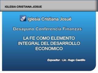 LA FE COMO ELEMENTO INTEGRAL DEL DESARROLLO ECONOMICO Expositor : Lic. Hugo Castillo
