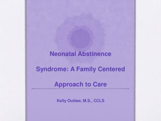 Neonatal Abstinence Syndrome: A Family Centered Approach to Care