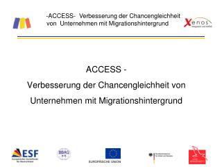 ACCESS -  Verbesserung der Chancengleichheit von  Unternehmen mit Migrationshintergrund