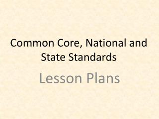 Common Core, National and State  Standards