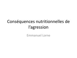Conséquences nutritionnelles de l'agression