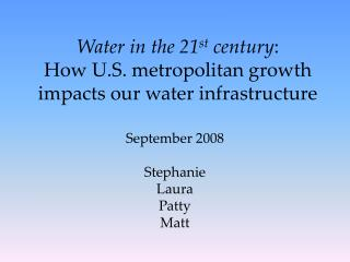 Water in the 21 st  century : How U.S. metropolitan growth impacts our water infrastructure