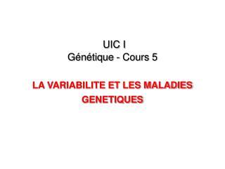 UIC I Génétique - Cours 5 LA VARIABILITE ET LES MALADIES GENETIQUES