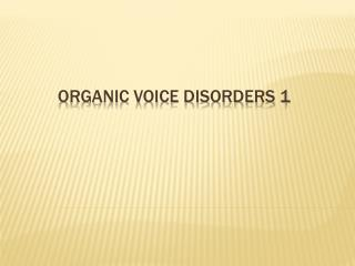 organic voice disorders 1