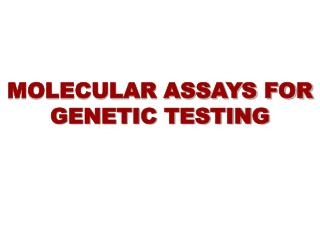 MOLECULAR ASSAYS FOR GENETIC TESTING