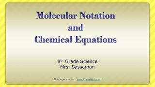 Molecular Notation and  Chemical Equations
