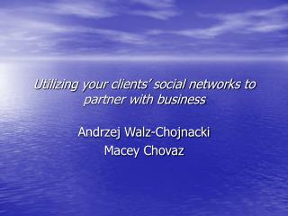 Utilizing your clients' social networks to partner with business