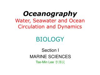 Oceanography Water, Seawater and Ocean Circulation and Dynamics BIOLOGY