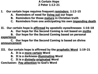 A Certain Hope 2 Peter 1:12-21 I.    Our certain hope requires frequent  reminders   1:12-15