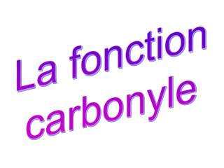 La fonction carbonyle
