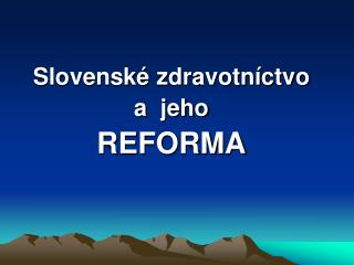 Slovenské zdravotníctvo a  jeho REFORMA