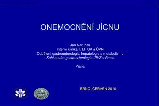 Jan Mart nek Intern  klinika 1. LF UK a  VN Oddelen  gastroenterologie, hepatologie a metabolismu Subkatedra gastroenter