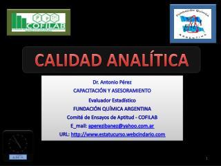 Dr. Antonio Pérez CAPACITACIÓN Y ASESORAMIENTO Evaluador Estadístico  FUNDACIÓN QUÍMICA ARGENTINA