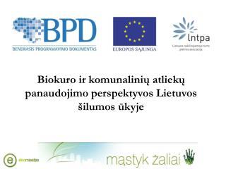 Biokuro ir komunalini? atliek? panaudojimo perspektyvos Lietuvos �ilumos ?kyje
