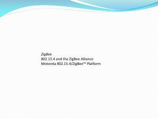 ZigBee 802.15.4 and the ZigBee Alliance Motorola 802.15.4/ZigBee™ Platform