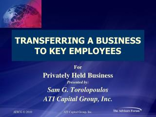 TRANSFERRING A BUSINESS TO KEY EMPLOYEES