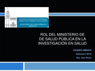 COLEGIO MÉDICO Setiembre 2014 Dra. Ana Pérez