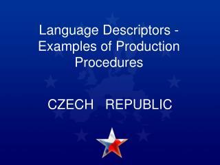 Language Descriptors - Examples of Production  Procedures