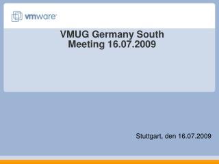 VMUG Germany South Meeting 16.07.2009
