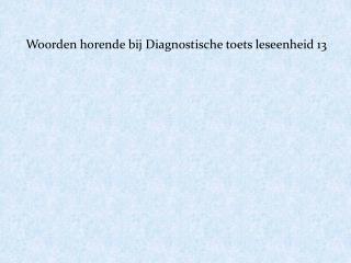 Woorden horende bij Diagnostische toets leseenheid 13