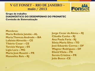 Membros: Maria Betânia Jatobá – AL Maria Thereza Andrade – BA Lafaiete Almeida – CE
