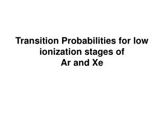 Transition Probabilities for low ionization stages of Ar and Xe
