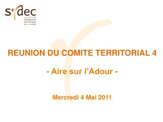 REUNION DU COMITE TERRITORIAL 4 - Aire sur l�Adour - Mercredi 4 Mai 2011