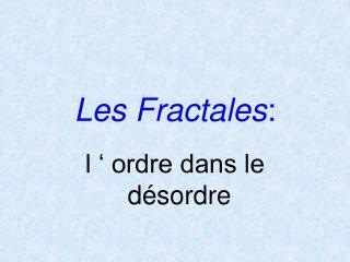 Les Fractales :