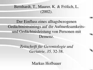 Bernhardt, T., Maurer, K.  Fr lich, L. 2002.  Der Einfluss eines alltagsbezogenen Ged chtnistrainings auf die Aufmerksam