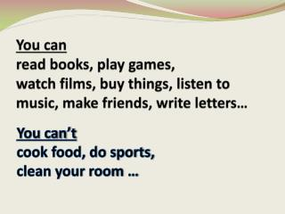 You  can't  cook food,  do sports,                     clean  your room …