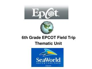 6th Grade EPCOT Field Trip Thematic Unit