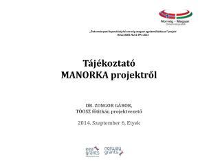 Tájékoztató MANORKA projektről DR. ZONGOR GÁBOR, TÖOSZ főtitkár, projektvezető