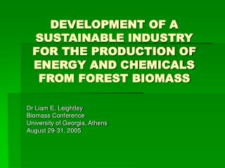 Dr Liam E. Leightley Biomass Conference University of Georgia, Athens August 29-31, 2005