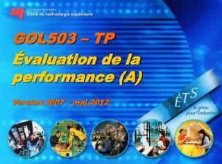 GOL503 – TP Évaluation de la performance (A) Version 2007 –  maj  2012