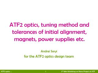 ATF2 optics, tuning method and tolerances of initial alignment, magnets, power supplies etc.