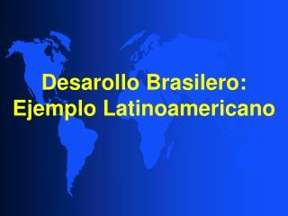Desarollo Brasilero: Ejemplo Latinoamericano