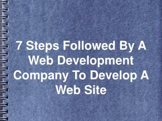 7 Steps Followed By A Web Development Company To Develop A W
