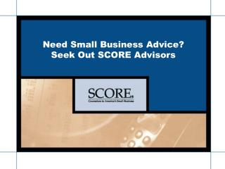 Need Small Business Advice?        Seek Out SCORE Advisors