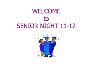WELCOME  to SENIOR NIGHT 11-12