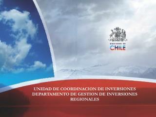 UNIDAD DE COORDINACION DE INVERSIONES DEPARTAMENTO DE GESTION DE INVERSIONES REGIONALES