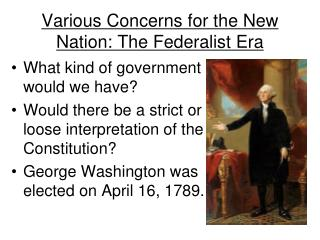Various Concerns for the New Nation: The Federalist Era